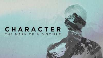 Character - The Mark of a Disciple