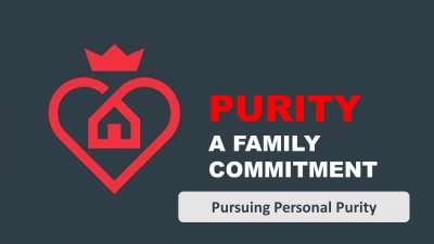Purity - A Family Commitment - 1 - Pursuing Personal Purity