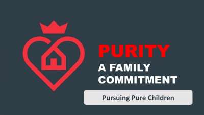 Purity - A Family Commitment - 2 - Pursuing Pure Children