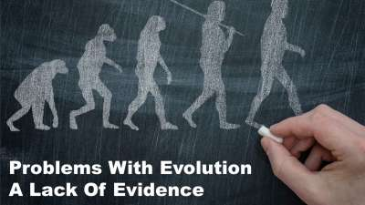 Problems With Evolution:  The Lack of Evidence