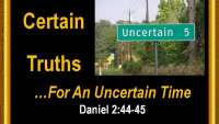 Certain Truths For Uncertain TImes